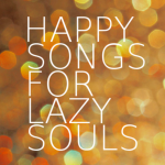 Monday Mix Tape: Happy Songs For Lazy Souls