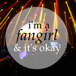 I'm a Fangirl and It's Okay
