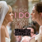 "Before ""I Do"": 6 Movies To Watch Before Getting Hitched"