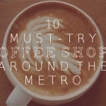 10 Must-Try Coffee Shops Around the Metro