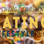 8 Things to Change in Your Eating Lifestyle Now