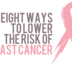 8 Ways To Lower The Risk of Breast Cancer