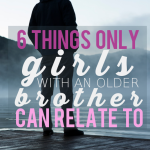 6 Things Only Girls With An Older Brother Can Relate To