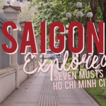 Saigon Explored: 7 Musts in Ho Chi Minh City