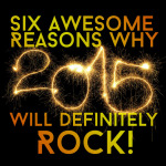 6 Awesome Reasons Why 2015 Will Definitely Rock