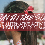 Fun in the Sun: 5 Alternative Activities to Heat up Your Summer