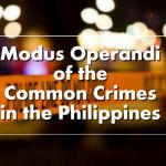 Modus Operandi of the Common Crimes in the Philippines