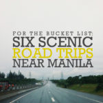 For the Bucket List: 6 Scenic Road Trips Near Manila