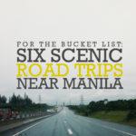 For the Bucket List: 6 Scenic Road Trips Near Manila